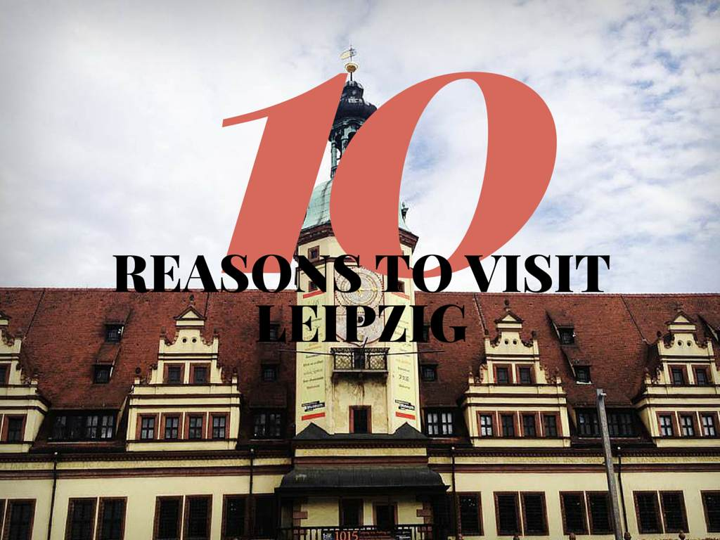10 reasons to visit leipzig this year the russian abroad for An und verkauf leipzig