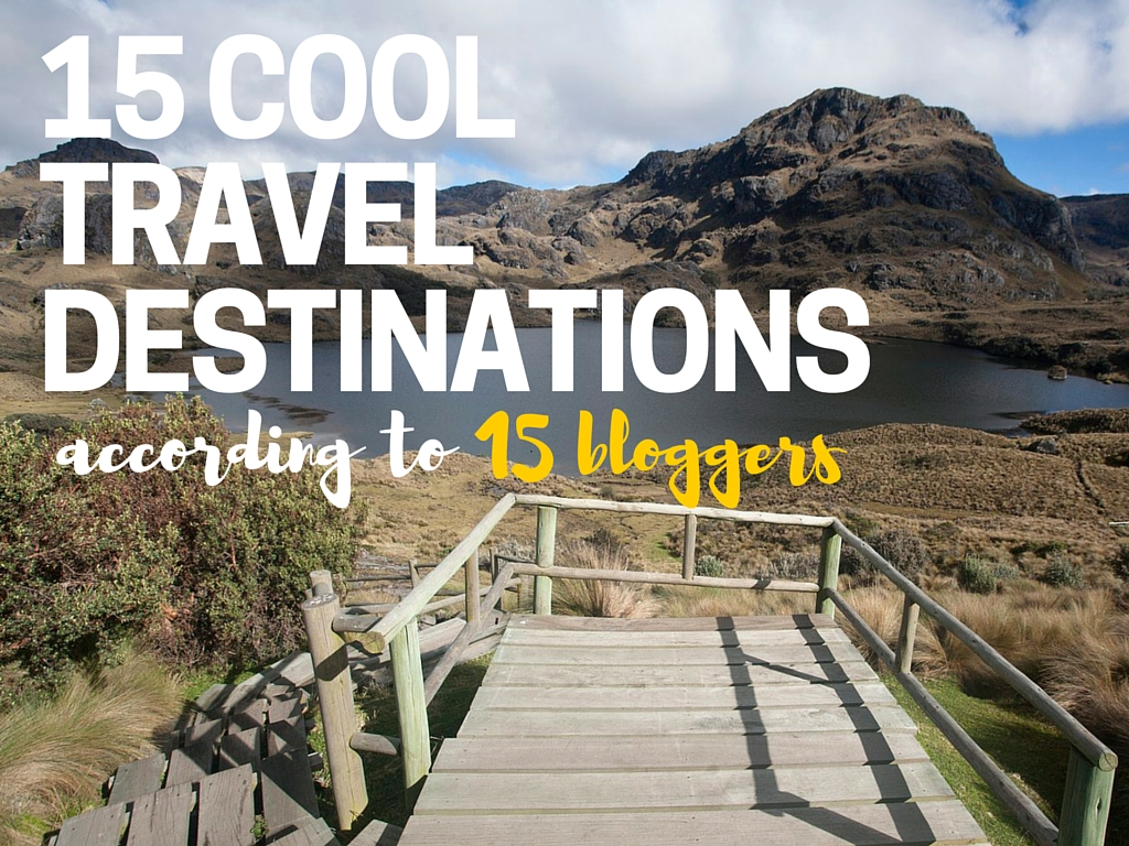 15 travel bloggers share their favourite travel destinations